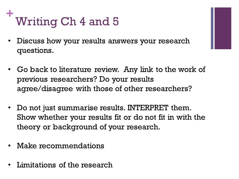 + Discuss how your results answers your research questions.