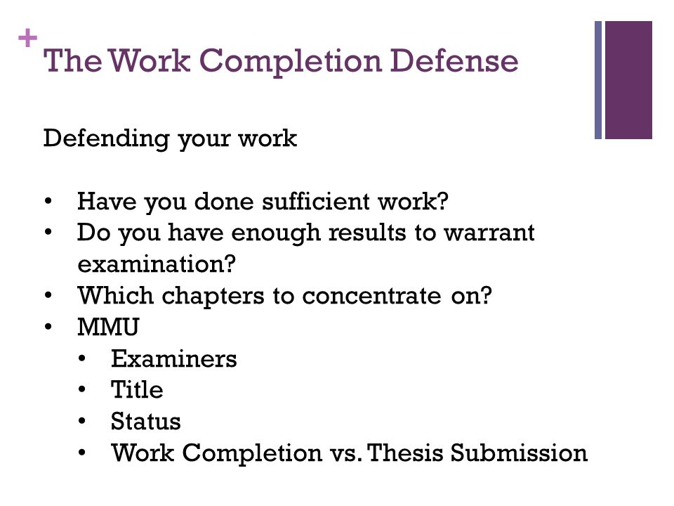 + The Work Completion Defense Defending your work Have you done sufficient work.
