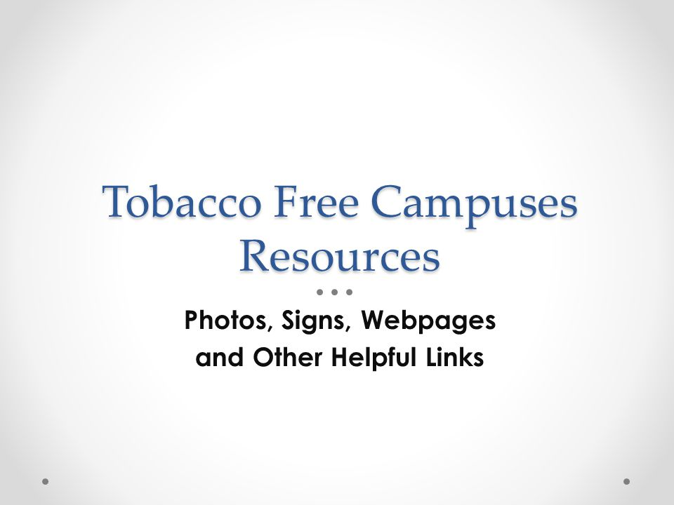 Tobacco Free Campuses Resources Photos, Signs, Webpages and Other Helpful Links