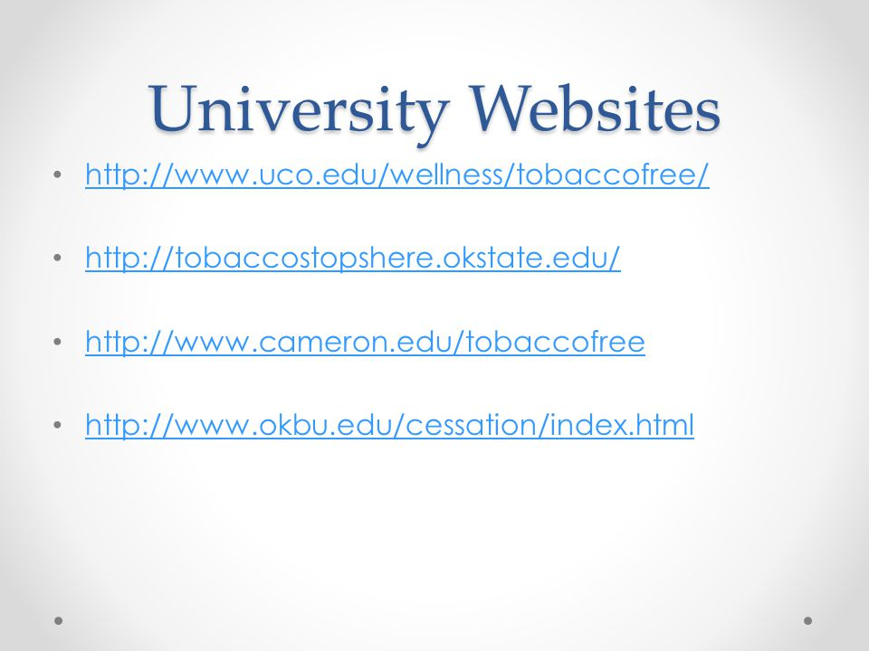 University Websites http://www.uco.edu/wellness/tobaccofree/ http://tobaccostopshere.okstate.edu/ http://www.cameron.edu/tobaccofree http://www.okbu.edu/cessation/index.html