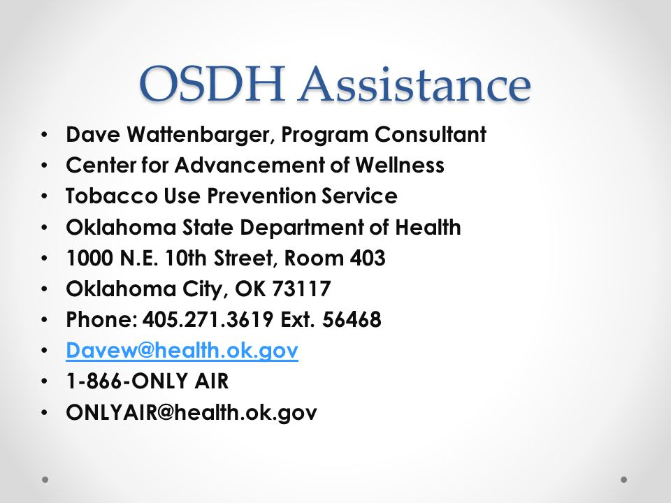 OSDH Assistance Dave Wattenbarger, Program Consultant Center for Advancement of Wellness Tobacco Use Prevention Service Oklahoma State Department of Health 1000 N.E.