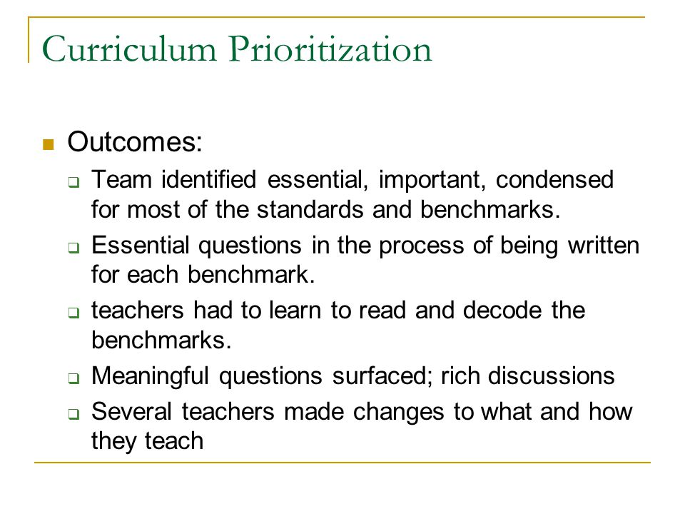 Curriculum Prioritization Outcomes:  Team identified essential, important, condensed for most of the standards and benchmarks.