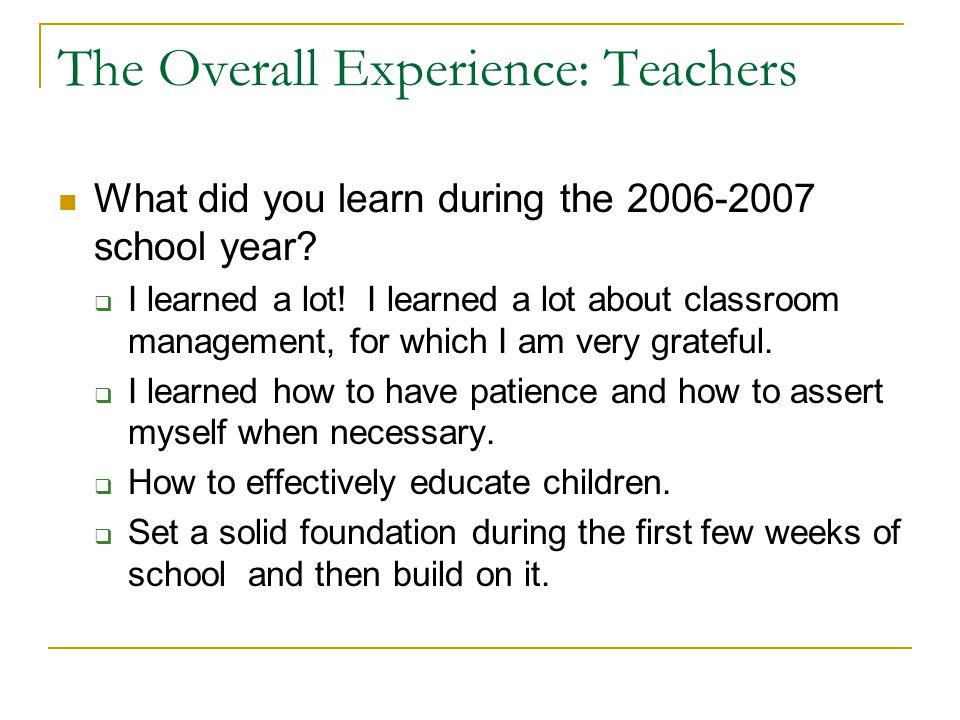 The Overall Experience: Teachers What did you learn during the 2006-2007 school year.