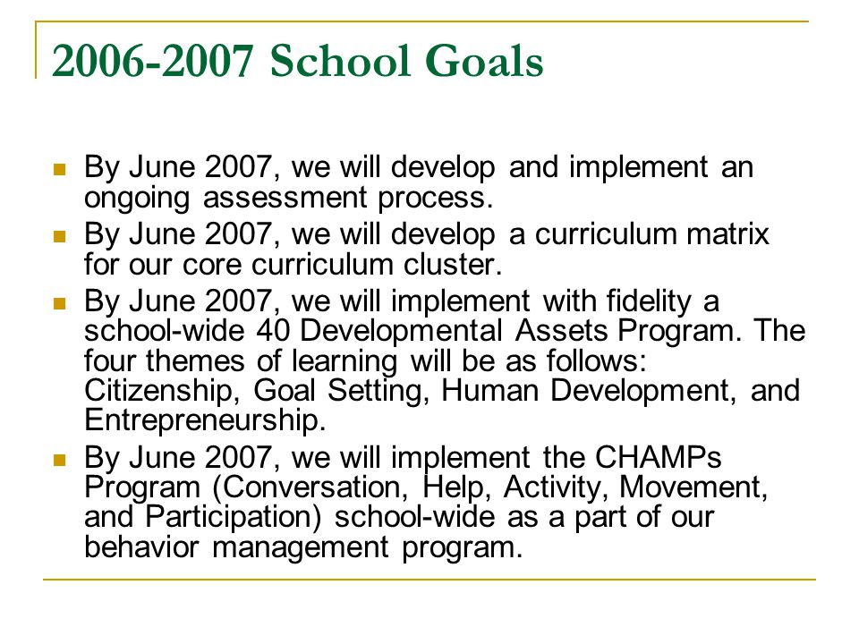 2006-2007 School Goals By June 2007, we will develop and implement an ongoing assessment process.