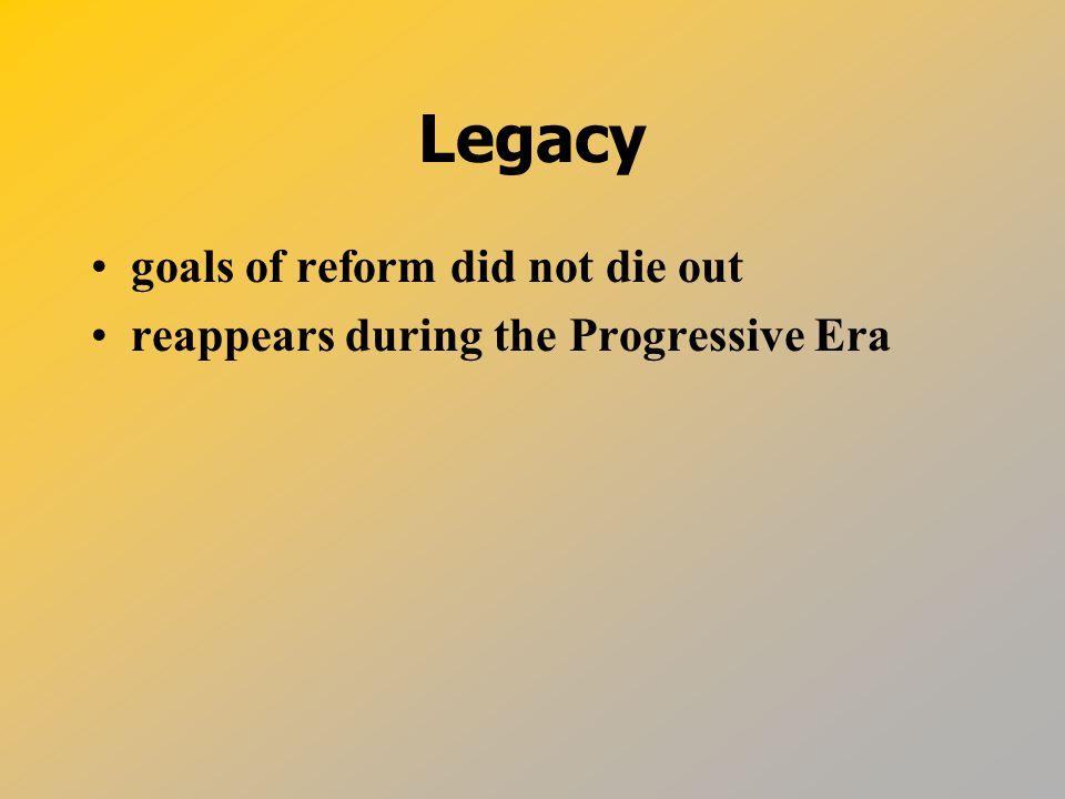 Legacy goals of reform did not die out reappears during the Progressive Era