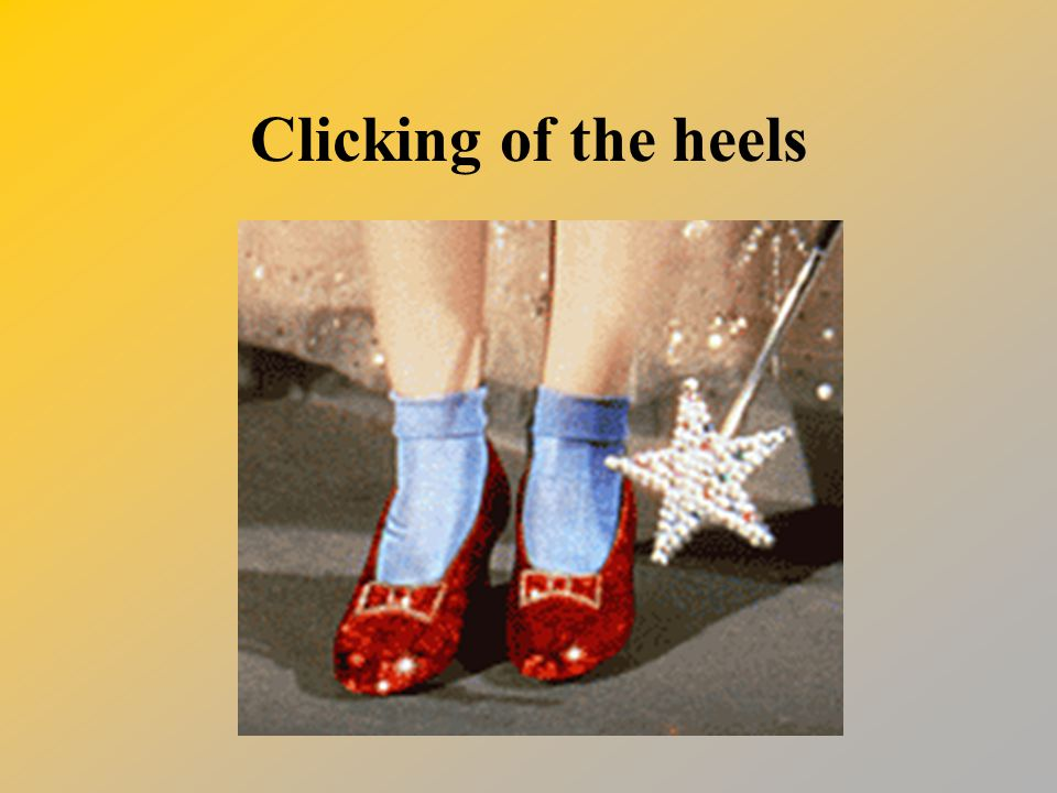 Clicking of the heels