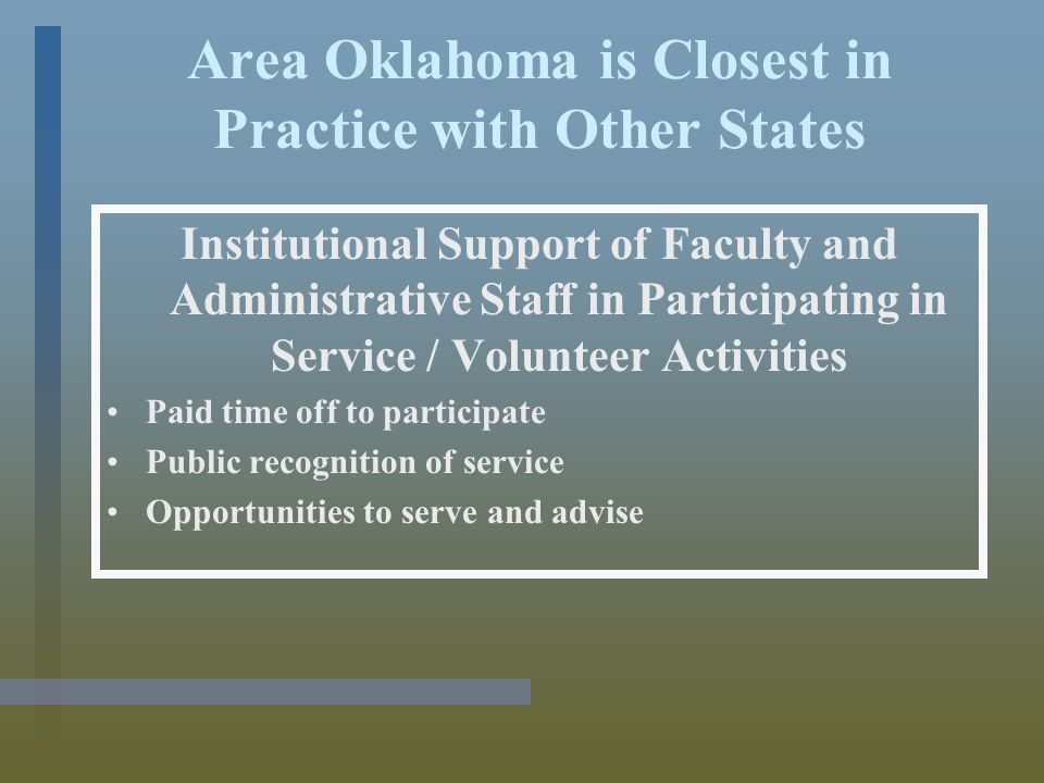 Area Oklahoma is Closest in Practice with Other States Institutional Support of Faculty and Administrative Staff in Participating in Service / Volunteer Activities Paid time off to participate Public recognition of service Opportunities to serve and advise