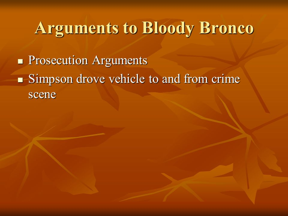Arguments to Bloody Bronco Arguments by the Defense Challenged DNA results – particularly the match to Goldman Challenged DNA results – particularly t