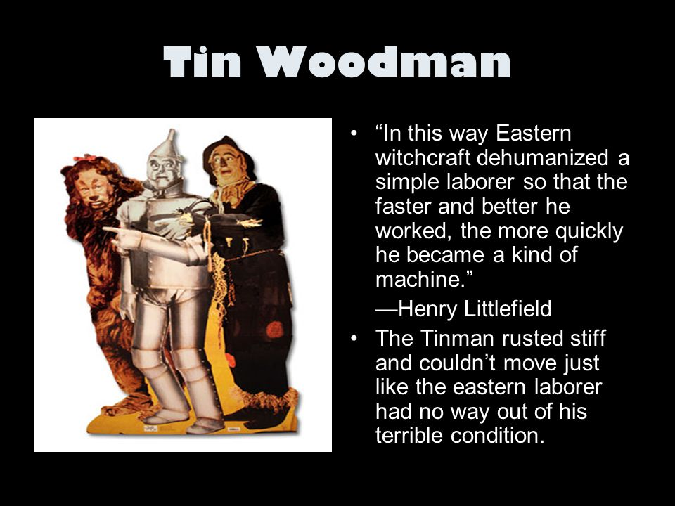 "Tin Woodman ""In this way Eastern witchcraft dehumanized a simple laborer so that the faster and better he worked, the more quickly he became a kind of"
