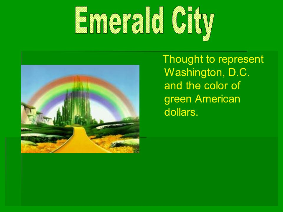 Thought to represent Washington, D.C. and the color of green American dollars.