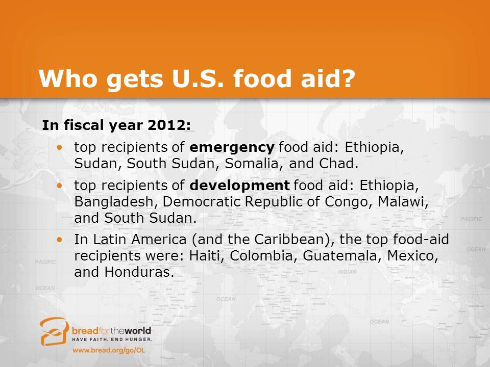 Who gets U.S. food aid? In fiscal year 2012: top recipients of emergency food aid: Ethiopia, Sudan, South Sudan, Somalia, and Chad. top recipients of