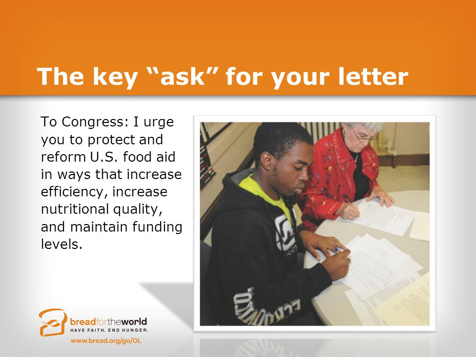 "The key ""ask"" for your letter To Congress: I urge you to protect and reform U.S. food aid in ways that increase efficiency, increase nutritional quali"