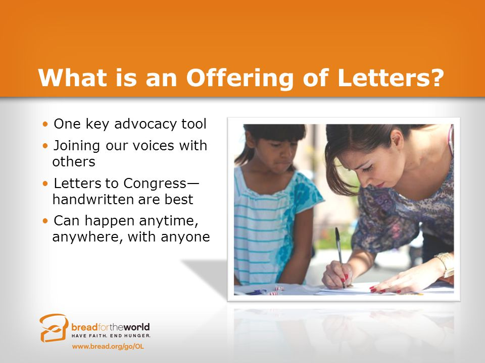 What is an Offering of Letters? One key advocacy tool Joining our voices with others Letters to Congress— handwritten are best Can happen anytime, any