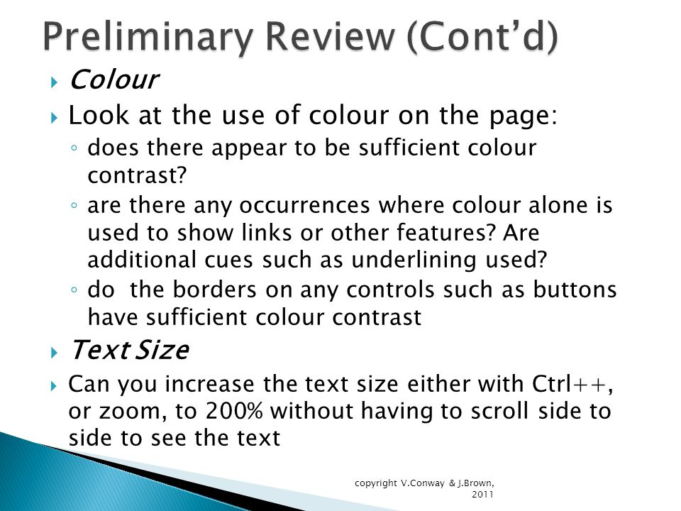  Colour  Look at the use of colour on the page: ◦ does there appear to be sufficient colour contrast.