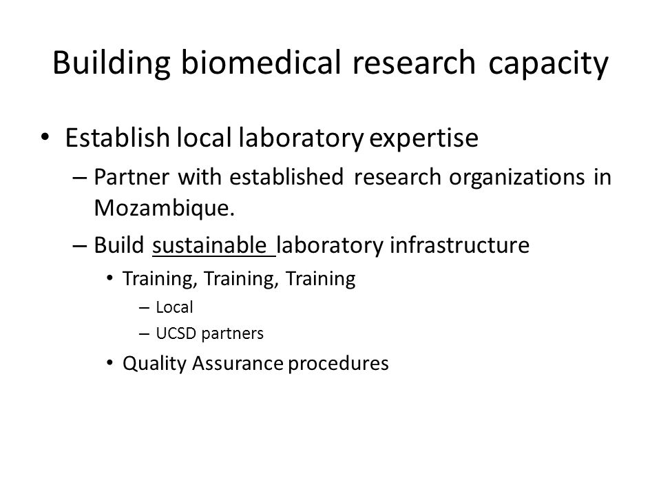 Building biomedical research capacity Establish local laboratory expertise – Partner with established research organizations in Mozambique.