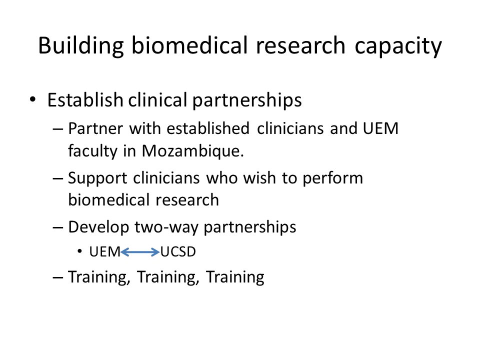 Building biomedical research capacity Establish clinical partnerships – Partner with established clinicians and UEM faculty in Mozambique.