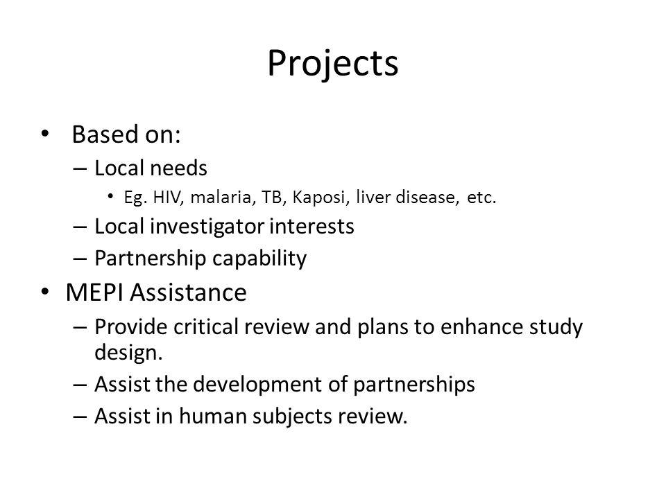 Projects Based on: – Local needs Eg. HIV, malaria, TB, Kaposi, liver disease, etc.