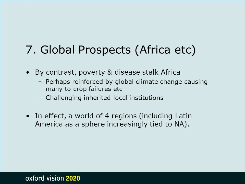 7. Global Prospects (Africa etc) By contrast, poverty & disease stalk Africa –Perhaps reinforced by global climate change causing many to crop failure