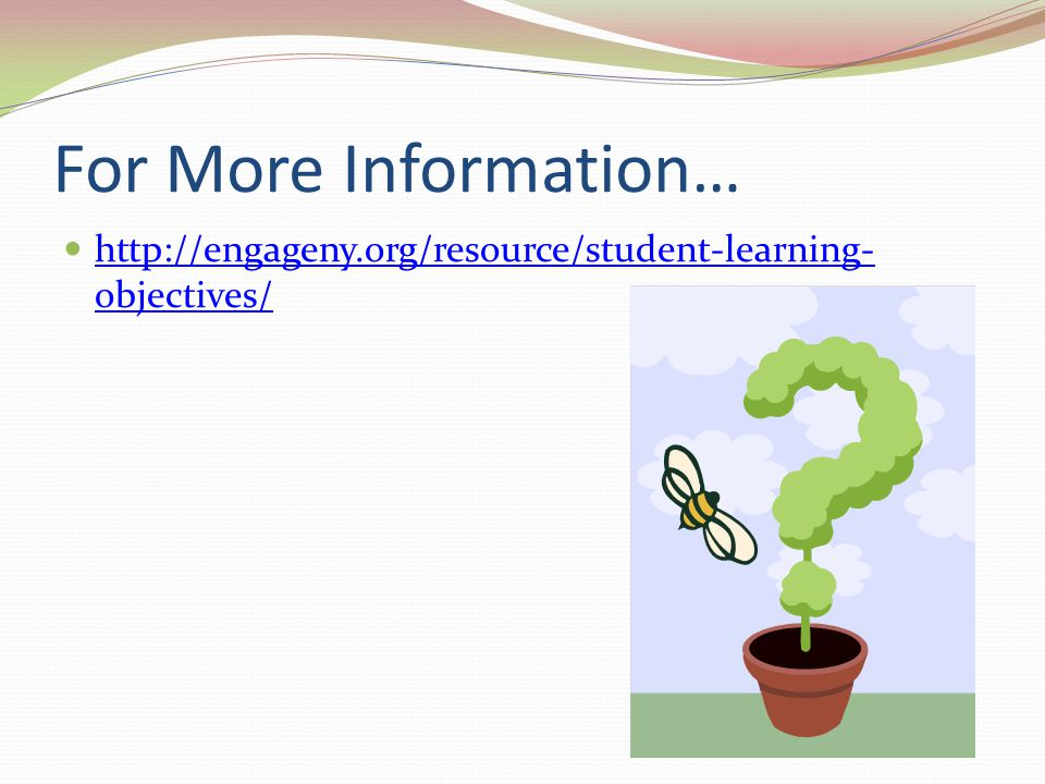 For More Information… http://engageny.org/resource/student-learning- objectives/ http://engageny.org/resource/student-learning- objectives/