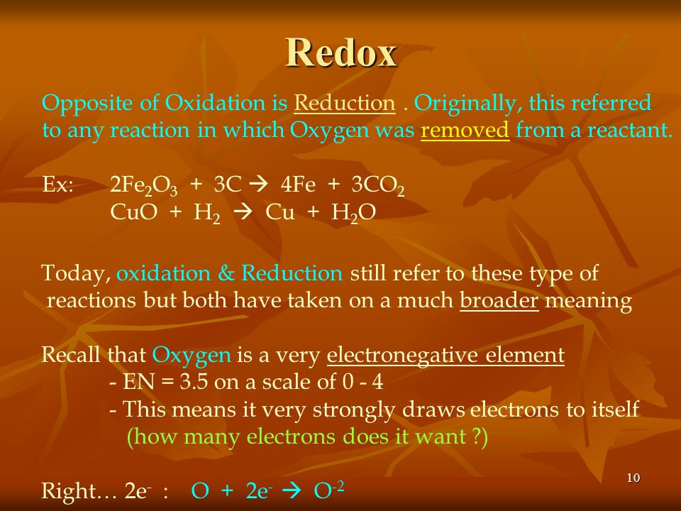 9 Redox We're now going to discuss a topic that involves something called Oxidation & Reduction - These reactions are commonly known as REDOX REACTION