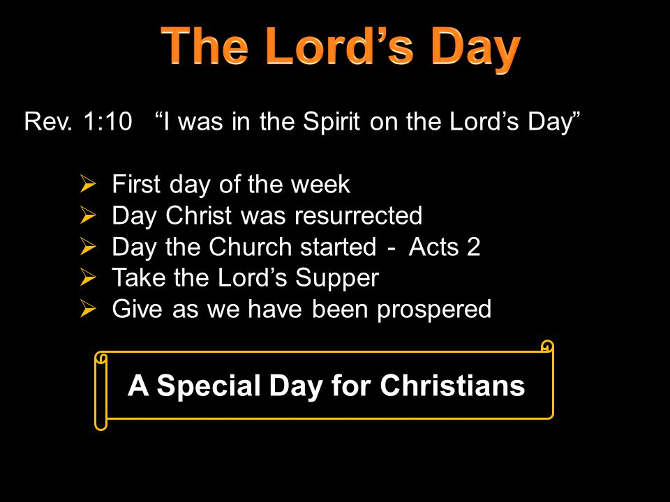 """Rev. 1:10 """"I was in the Spirit on the Lord's Day""""  First day of the week  Day Christ was resurrected  Day the Church started - Acts 2  Take the Lo"""