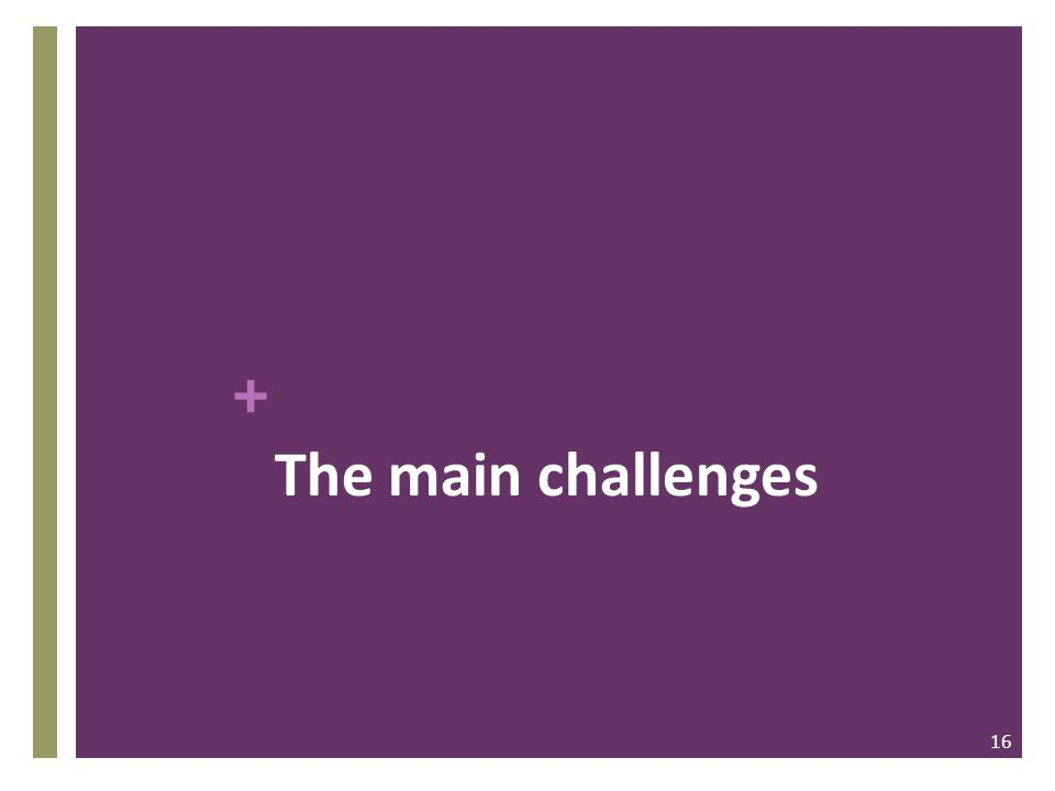 + The main challenges 16