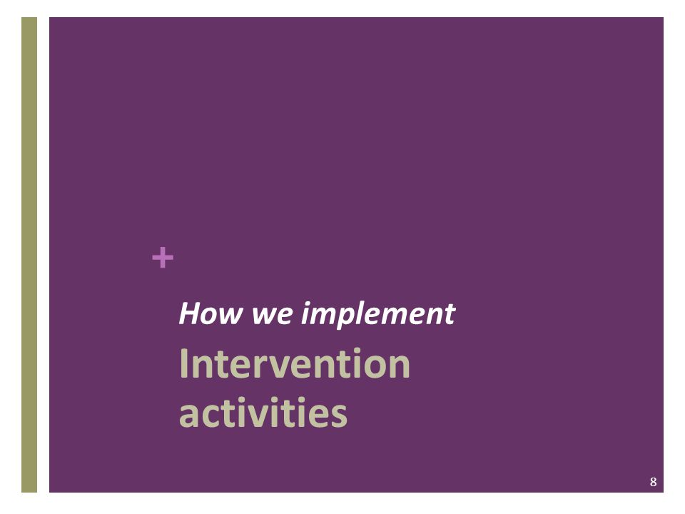 + How we implement Intervention activities 8