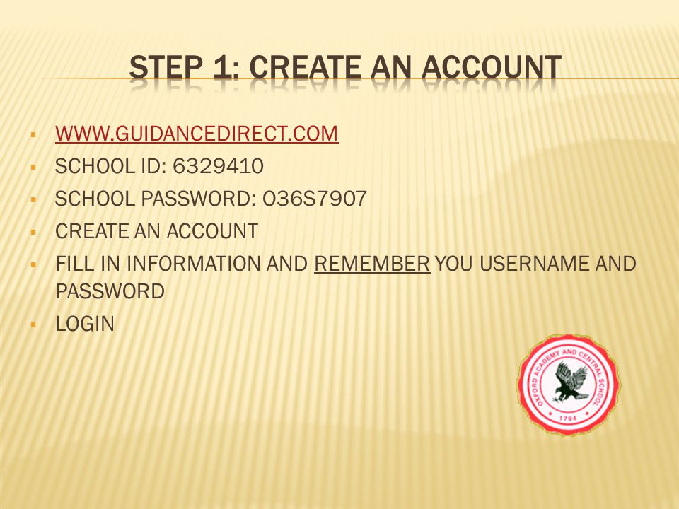  WWW.GUIDANCEDIRECT.COM WWW.GUIDANCEDIRECT.COM  SCHOOL ID: 6329410  SCHOOL PASSWORD: O36S7907  CREATE AN ACCOUNT  FILL IN INFORMATION AND REMEMBE