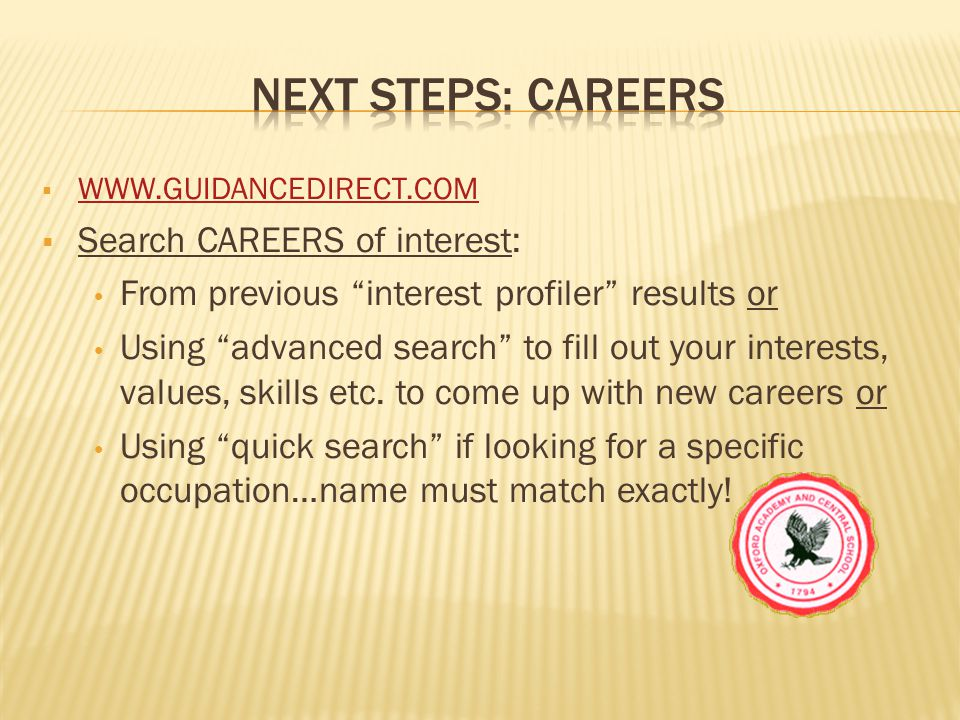  WWW.GUIDANCEDIRECT.COM WWW.GUIDANCEDIRECT.COM  Search COLLEGES of interest: From previous interest profiler results or Using advanced search to fill out what you are looking for in a college: location, major, cost, sports etc.