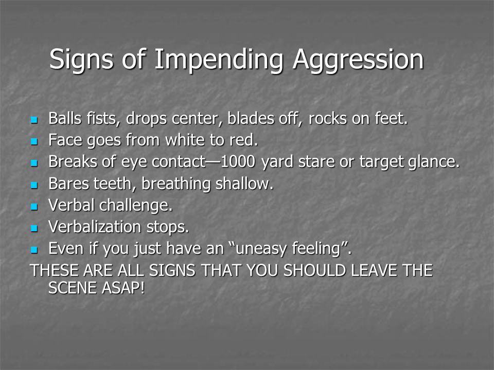 Signs of Impending Aggression Balls fists, drops center, blades off, rocks on feet.