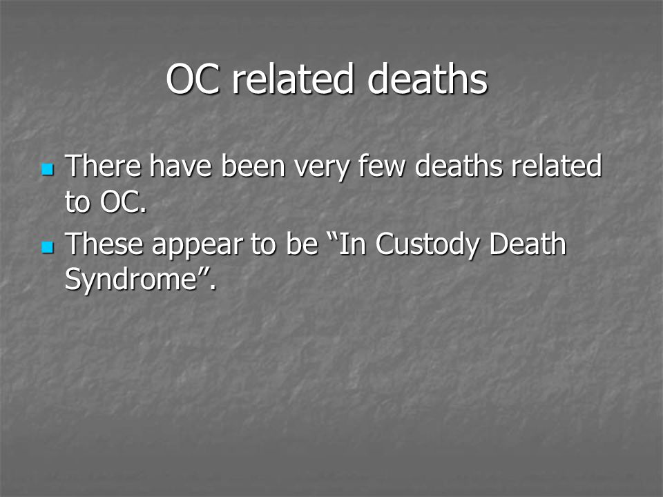 OC related deaths There have been very few deaths related to OC.