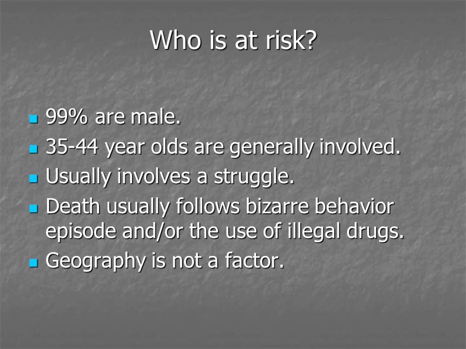 Who is at risk. 99% are male. 99% are male. 35-44 year olds are generally involved.