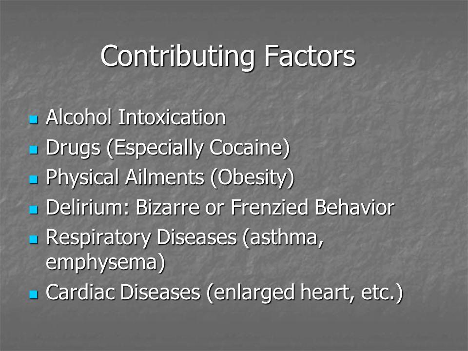 Contributing Factors Contributing Factors Alcohol Intoxication Alcohol Intoxication Drugs (Especially Cocaine) Drugs (Especially Cocaine) Physical Ail