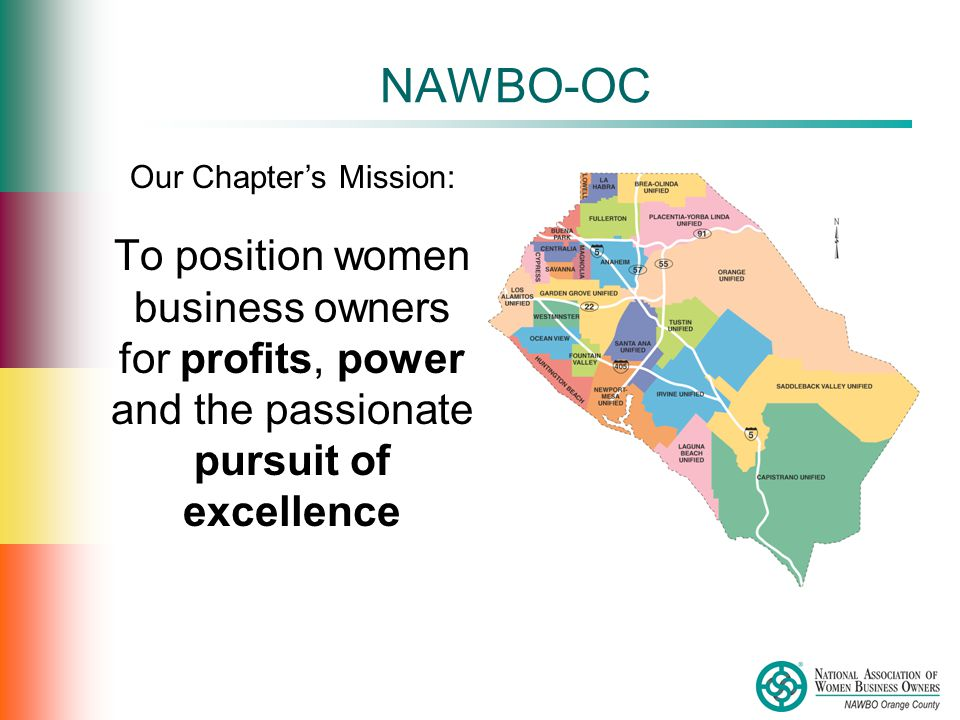 NAWBO-OC To position women business owners for profits, power and the passionate pursuit of excellence Our Chapter's Mission: