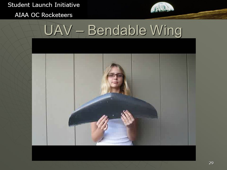 UAV – Bendable Wing 29 Student Launch Initiative AIAA OC Rocketeers