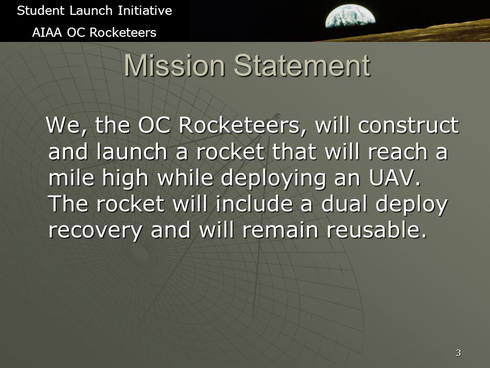 Mission Statement We, the OC Rocketeers, will construct and launch a rocket that will reach a mile high while deploying an UAV.