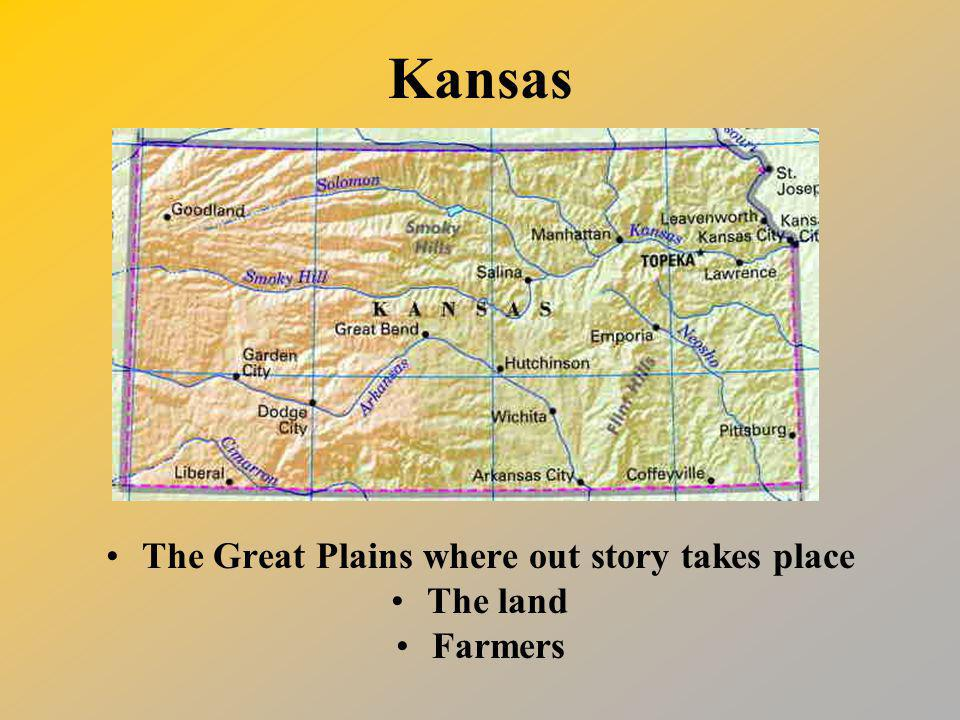 Kansas The Great Plains where out story takes place The land Farmers