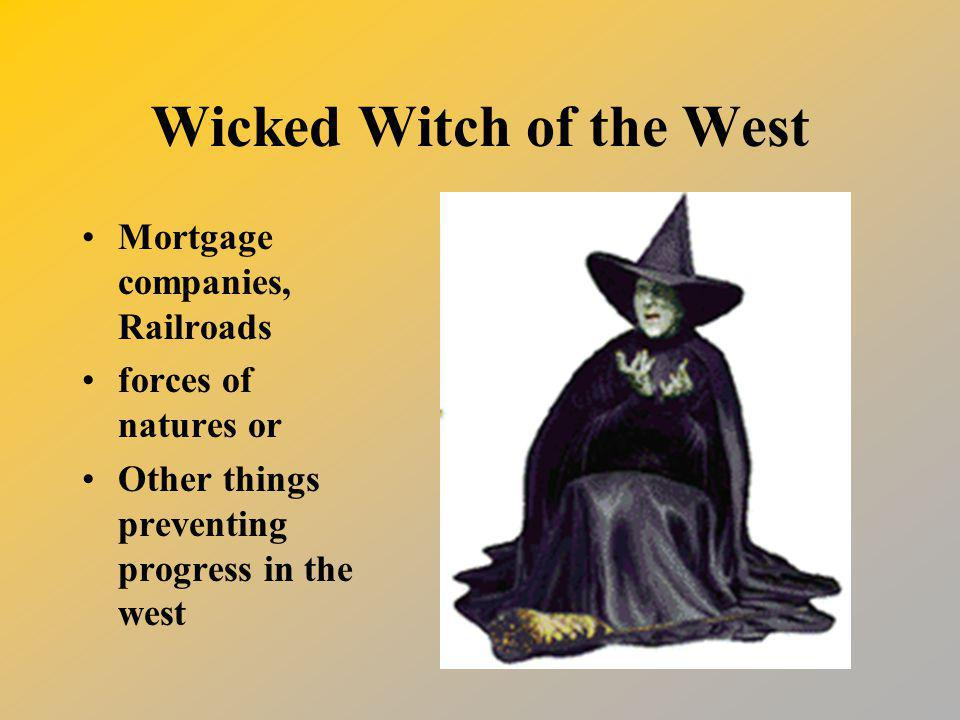 Wicked Witch of the West Mortgage companies, Railroads forces of natures or Other things preventing progress in the west