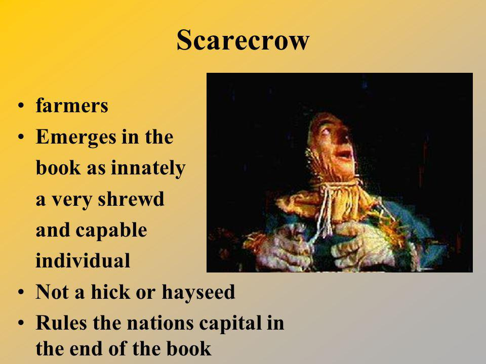 Scarecrow farmers Emerges in the book as innately a very shrewd and capable individual Not a hick or hayseed Rules the nations capital in the end of the book
