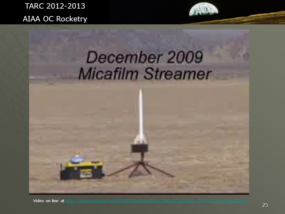 25 TARC 2012-2013 AIAA OC Rocketry Video on line at http://aiaaocrocketry.org/AIAAOCRocketryDocs/TARC2013/ASAT_TARC2010-W-Beeps.wmvhttp://aiaaocrocketry.org/AIAAOCRocketryDocs/TARC2013/ASAT_TARC2010-W-Beeps.wmv