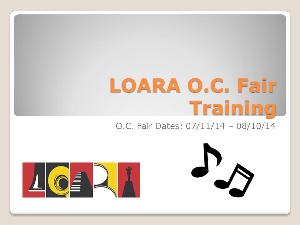 LOARA O.C. Fair Training O.C. Fair Dates: 07/11/14 – 08/10/14
