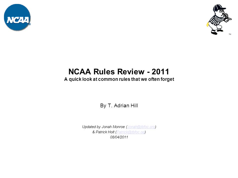 NCAA Rules Review - 2011 A quick look at common rules that we often forget By T.