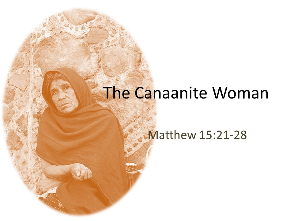 The Canaanite Woman Matthew 15:21-28
