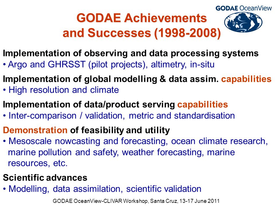 GODAE Achievements and Successes (1998-2008) Implementation of observing and data processing systems Argo and GHRSST (pilot projects), altimetry, in-situ Implementation of global modelling & data assim.