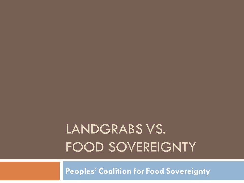 LANDGRABS VS. FOOD SOVEREIGNTY Peoples' Coalition for Food Sovereignty