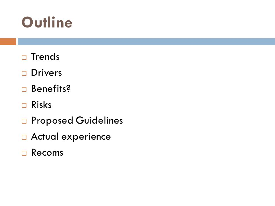 Outline  Trends  Drivers  Benefits?  Risks  Proposed Guidelines  Actual experience  Recoms