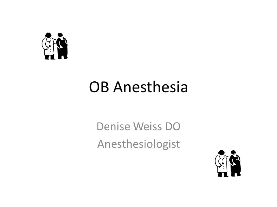 OB Anesthesia Denise Weiss DO Anesthesiologist