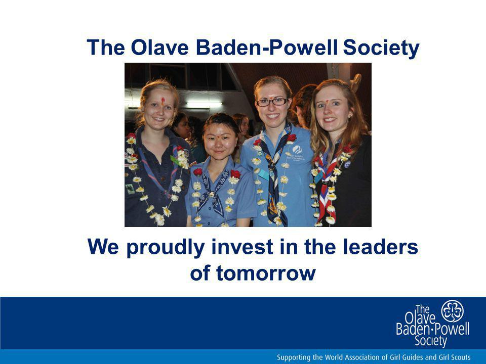 We proudly invest in the leaders of tomorrow The Olave Baden-Powell Society