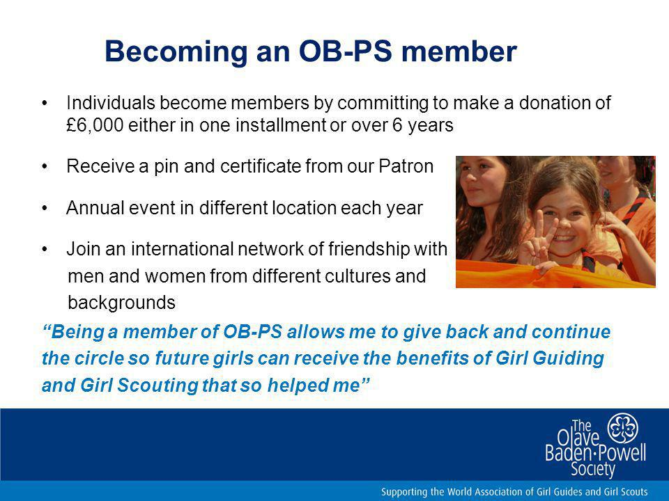 Friends of Asia Pacific WAGGGS (FAPW) and OB-PS membership An individual donor who has already donated £6,000 or equivalent over a period of time to FAPW is eligible to become an OB-PS member.