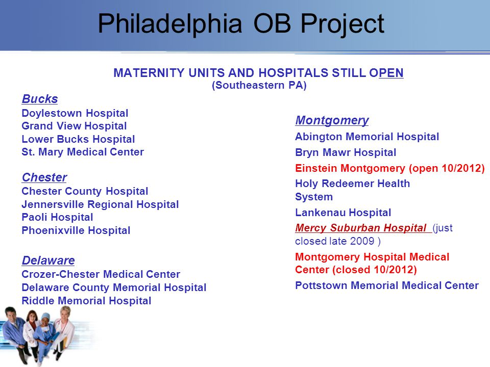 Philadelphia OB Project MATERNITY UNITS AND HOSPITALS STILL OPEN (Southeastern PA) Bucks Doylestown Hospital Grand View Hospital Lower Bucks Hospital